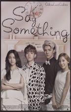 Say something. ||EXO - Baekhyun cz ff|| by AikoLuvsCakes