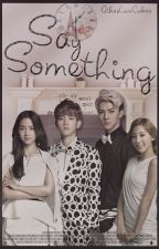Say something. ||EXO - Baekhyun cz ff|| by AikoLuvsCakes