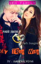 My True Wife [Jimin BTS FF Marriage Life] by AngEvil_Yeoni