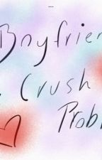 Boyfriend/crush problems  by FAIRYTAIL3112