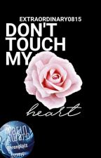 Don't touch my heart by extraordinary0815