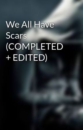 We All Have Scars (COMPLETED + EDITED) by Battle_Scarred