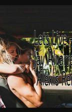 Lets Live -Jay Alvarrez & Alexis Ren by lluuuu01
