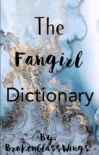 The Fangirl Dictionary by BrokenGlassWings