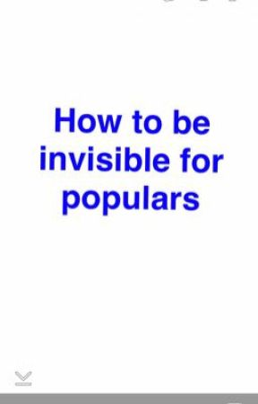 How to be invisible for populars  by DelReysDiamonds