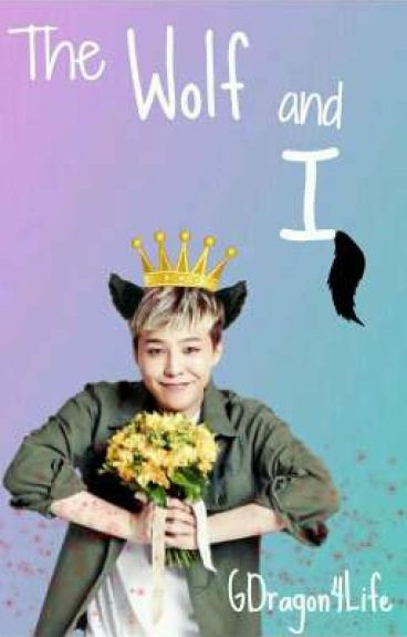 The Wolf And I (A GDragon Fanfic)