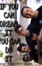 If you can dream it, You can do it.||mates  by y0u-0nly-l1v3-0nc3