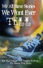 We All Have Stories We Wont Ever Tell by StarWeasel