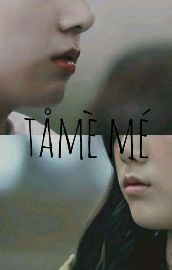 tame me / приручи меня