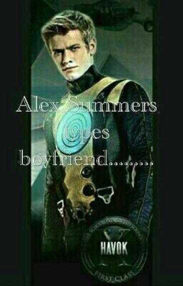 Alex Summers Types Of Boyfriend.....