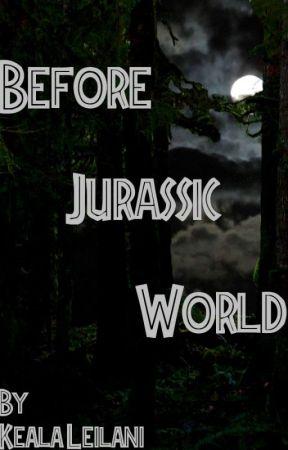 Before Jurassic World by KealaLeilani