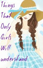 Things That Only Girls Will Understand  by Marksexual