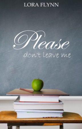 Please don't leave me by LoraFlynn