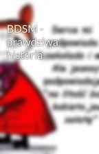 BDSM - prawdziwa historia by Uleglawierna