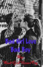 Bad Girl Love Bad Boy by BadGirlNeverCry