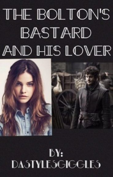 The Bolton's Bastard and his Lover