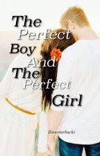 The Perfect Boy and the Perfect Girl by ILoveStarbucks