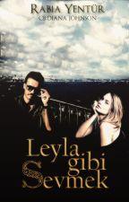 Leyla Gibi Sevmek #Wattys2016 by RabiaYentur