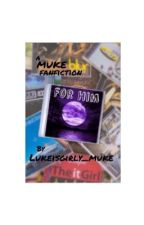 For Him ~ Muke ~ by Lukeisgirly_muke