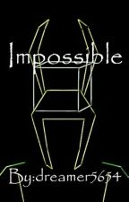 Impossible by dreamer5654