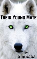 Their Young Mate (*Book:1*) REWRITTEN by Rebbeca2468