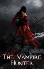 The Vampire Hunter by MaddieIzMehh
