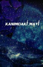 KANIMDAKİ MAVİ  by elif_cyn123