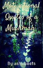 Motivational Stories/Quotes of a Muslimah  by ashsweets