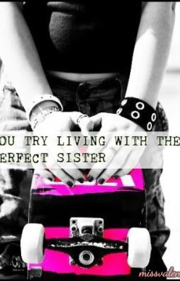 You try living with your perfect sister