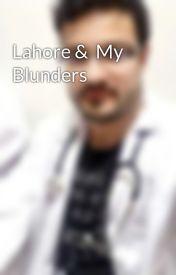Lahore &  My Blunders  by MalakNazirak