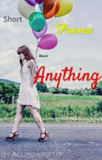 Short Poems About Anything by SomeOtherWriter2