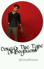 Corey's The Type Of Boyfriend by CoreyftDxsney