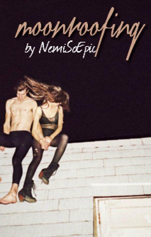 moonroofing {Nemi} by NemiSoEpic