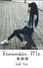 REMEMBER ME - J.S [book two] by biarodri01