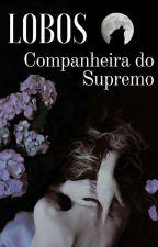 Lobos: Companheira do Supremo (Reescrevendo) by GiihRocky