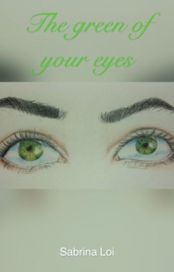 THE GREEN OF YOUR EYES