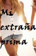 Mi extraña prima *Editando* by Camiii-17