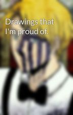 Drawings that I'm proud of.  by LuckyThorn01
