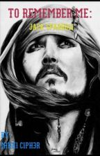 To Remember Me: Jack Sparrow  by D3C1PH3R-7H3-GALAXY