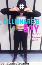Billionaire's Spy by Eunice1reader