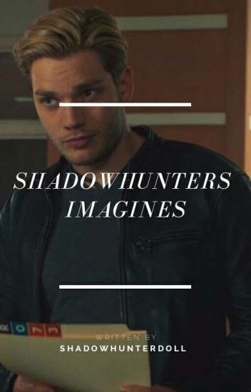 Shadowhunters  Imagines