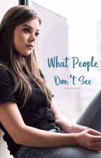 What People Don't See|Hailee Steinfeld fanfic by HAIZxEMSIES22