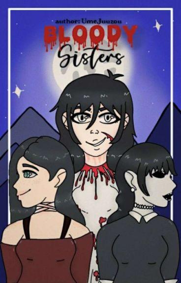 Bloody Sisters (Creepypasta x Reader )