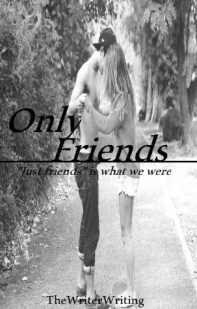 Only Friends by TheWriterWriting