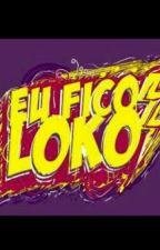 Eu Fiko Loko  by Dezzinhu