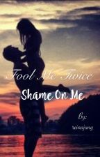 Fool Me Once Shame on You. Fool Me Twice Shame on Me. by reinajung