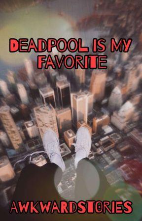 Deadpool is My Favorite by AwkwardSt0ries