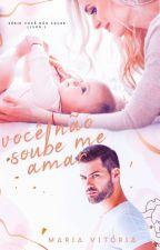 Você Não Soube Me Amar (Concluído) by MariaVitoriaSantos1
