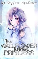 The Wallflower turned Princess  by EphemeralFantasys