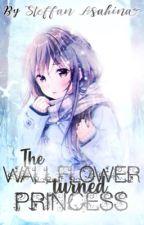 The Wallflower turned Princess  by EphemerallyYours